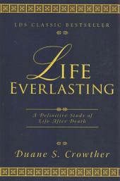Life Everlasting: A Definitive Study of Life After Death