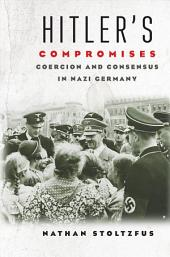 Hitler's Compromises: Coercion and Consensus in Nazi Germany