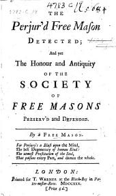 The Perjured Freemason [i.e. S. Prichard], Detected; and Yet the Honour and Antiquity of the Society of Free Masons Preserv'd and Defended. By a Freemason. [By Daniel Defoe?]
