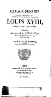 Oraison funèbre de très grand, très haut, très puissant et très excellent Prince Louis XVIII, roi de France et de Navarre: Prononcée Au nom de la Ville de Lyon, Dans l'église primatiale de St-Jean, le 29 octobre 1824