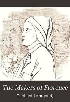 The makers of Florence  Dante  Giotto  Savonarola and their city