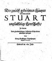 Der zwölff gekröhnten Häupter von dem Hause Stuart unglückselige Herrschafft, in kurtzem aus glaubwürdigen Historien Schreibern zusammen getragen