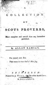 A collection of Scots proverbs, more complete and correct than any heretofore published