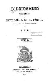 Diccionario universal de mitología ó de la fabula ...: Por B. G. P. ...