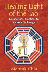 Healing Light of the Tao: Foundational Practices to Awaken Chi Energy, Edition 2