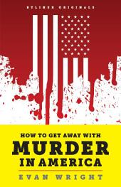 How to Get Away with Murder in America: Drug Lords, Dirty Pols, Obsessed Cops, and the Quiet Man Who Became the CIAÕs Master Killer