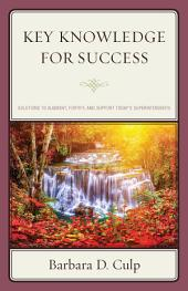 Key Knowledge for Success: Solutions to Augment, Fortify, and Support Today's Superintendents