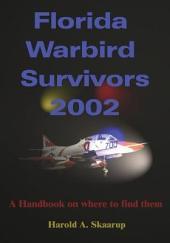 Florida Warbird Survivors 2002: A Handbook on where to find them