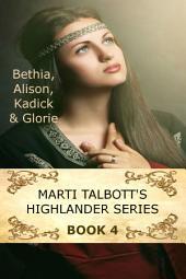 Marti Talbott's Highlander Series 4: (Bethia, Alison, Kadick, Glorie)