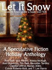 Let it Snow! Season's Readings for a Super-Cool Yule!: A speculative fiction holiday anthology