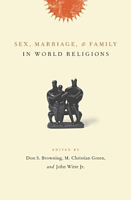 Sex  Marriage  and Family in World Religions PDF