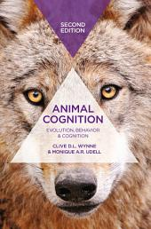 Animal Cognition: Evolution, Behavior and Cognition, Edition 2