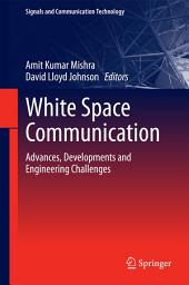 White Space Communication: Advances, Developments and Engineering Challenges