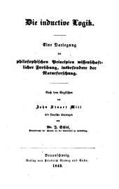 A system of logic. Die inductive Logik ... Nach dem Englischen ... in's Deutsche übertragen von Dr. J. Schiel