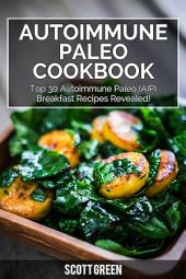 Autoimmune Paleo Cookbook : Top 30 Autoimmune Paleo (AIP) Breakfast Recipes Revealed!