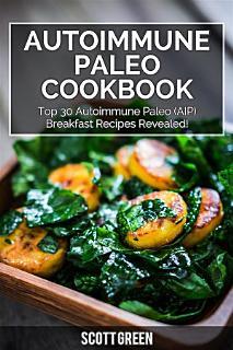 Autoimmune Paleo Cookbook   Top 30 Autoimmune Paleo  AIP  Breakfast Recipes Revealed  Book