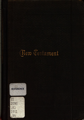 The New Covenant Commonly Called the New Testament of Our Lord and Saviour Jesus Christ: Translated Out of the Greek, Being the Version Set Forth A. D. 1611 Compared with the Most Ancient Authorities and Revised A.D. 1881