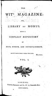 The Wit's Magazine; Or, Library of Momus: Being a Compleat Repository of Mirth, Humour, and Entertainment ..., Volumes 1-2