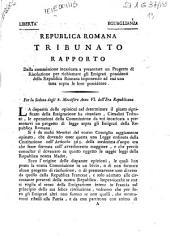 Rapporto della commissione incaricata a presentare un progetto di risoluzione per richiamare gli emigrati possidenti della Repubblica romana imponendo ad essi una tassa sopra le loro possidenze. Per la seduta degli 8. messifero anno 6. dell'era repubblicana