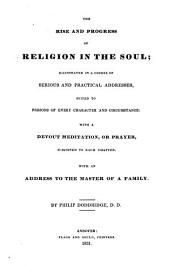 The Rise and Progress of Religion in the Soul: Illustrated in a Course of Serious and Practical Addresses ; with a Devout Meditation, Or Prayer Subjoined to Each Chapter, with an Address to the Master of the Family