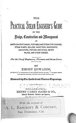 The Practical Steam Engineer s Guide in the Design
