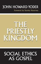 The Priestly Kingdom: Social Ethics as Gospel