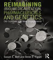 Reimagining  Bio Medicalization  Pharmaceuticals and Genetics PDF