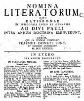 Nomina literatorum, qui Ratisbonae in Regio Bavarico Lyceo et Gymnasio ad Divi Pauli intra annum doctrina eminuerunt, et eorum, qui in eodem gymnasio praemiis donati sunt et proxime accesserunt: 1784