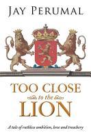 TOO CLOSE TO THE LION PDF