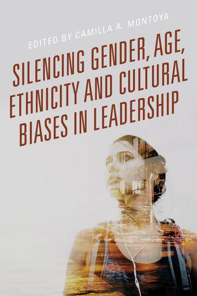 Download Silencing Gender  Age  Ethnicity and Cultural Biases in Leadership Book