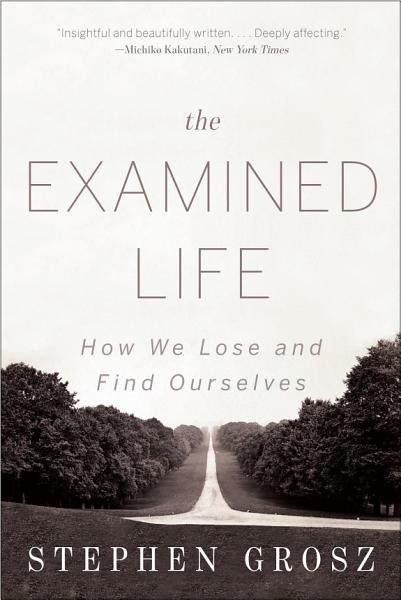 Download The Examined Life  How We Lose and Find Ourselves Book