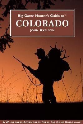 Big Game Hunter s Guide to Colorado PDF
