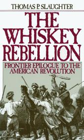The Whiskey Rebellion: Frontier Epilogue to the American Revolution