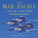 The Blue Angels: A Fly-By History: Sixty Years of Aerial Excellence