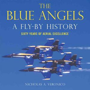 The Blue Angels  A Fly By History  Sixty Years of Aerial Excellence PDF