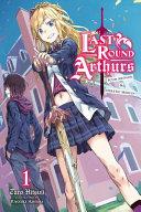 Last Round Arthurs  Scum Arthur   Heretic Merlin  Vol  1  light novel