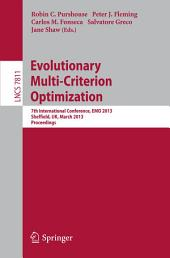 Evolutionary Multi-Criterion Optimization: 7th International Conference, EMO 2013, Sheffield, UK, March 19-22, 2013. Proceedings