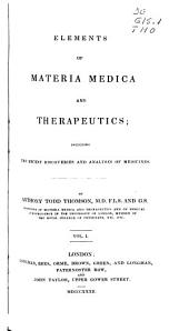 Elements of Materia Medica and Therapeutics: Including the Recent Discoveries and Analyses of Medicines, Volume 1