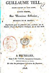Guillaume Tell, drame lyrique en trois actes, d'après Sédaine, par Monsieur Pellissier, musique de M. Gretry; représenté pour la première fois, à Paris, sur le Théâtre Royal de l'Opéra-Comique, le 24 mai 1828