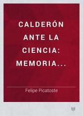 Calderón ante la ciencia: Memoria...