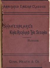 King Richard the Second: With Introd., and Notes Explanatory and Critical, for Use in School and Classes