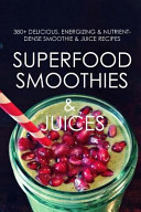 Superfood Smoothies and Juices