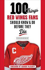 100 Things Red Wings Fans Should Know & Do Before They Die