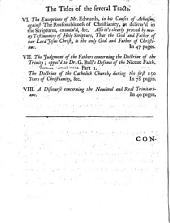 A Third Collection of Tracts, Proving the God and Father of Our Lord Jesus Christ, the Only True God; and Jesus Christ the Son of God, Him Whom the Father Sanctified and Sent, Raised from the Dead and Exalted. And Disproving the Doctrine of Three Almighty Real Subsisting Persons, Minds Or Spirits. Giving Also an Account of the Nominal Trinity ... Called by Schoolmen Persons; and of the Judgment of the Fathers and Catholick Church for the First 150 Years
