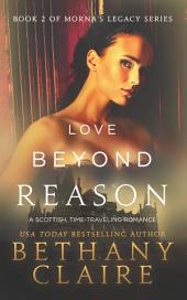 Love Beyond Reason (A Scottish Time Travel Romance): Book 2 of Morna's Legacy Series