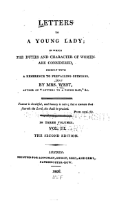 Letters to a Young Lady,: In which the Duties and Character of Women are Considered, Chiefly with a Reference to Prevailing Opinions, Volume 3