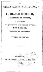 El observador nocturno; ó, El diablo cojuelo, compuesto en frances: à imitacion del que escribio Luis Vélez de Guevara, Volúmenes 1-2