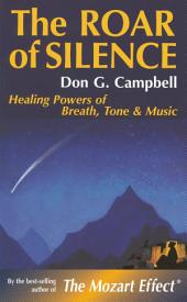 The Roar of Silence: Healing Powers of Breath, Tone and Music