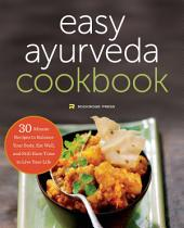The Easy Ayurveda Cookbook: An Ayurvedic Cookbook to Balance Your Body, Eat Well, and Still Have Time to Live Your Life