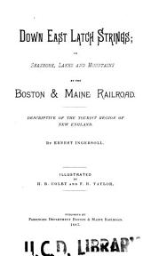 Down East Latch Strings: Or Seashore, Lakes and Mountains by the Boston & Maine Railroad. Descriptive of the Tourist Region of New England